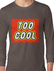 TOO COOL Long Sleeve T-Shirt