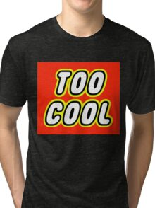 TOO COOL Tri-blend T-Shirt
