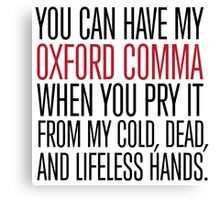 Funny 'You can have my Oxford Comma when you pry it from my cold, dead, and lifeless hands' T-Shirt Canvas Print