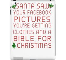 Santa Saw Your Facebook Pictures, You're Getting Clothes And A Bible For Christmas iPad Case/Skin