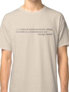 ... telling the truth is a revolutionary act. Classic T-Shirt