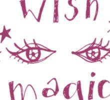 """Wish...see magic"" Sticker"