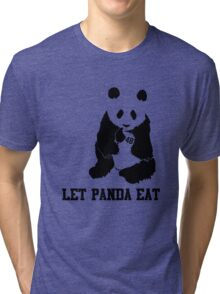 LET PANDA EAT Tri-blend T-Shirt