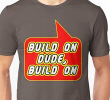 Build on Dude, Build on, Bubble-Tees.com Unisex T-Shirt