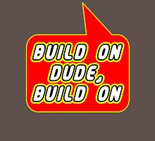 Build on Dude, Build on, Bubble-Tees.com Unisex T-Shirt