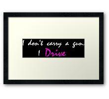 I don't carry a gun.  Framed Print