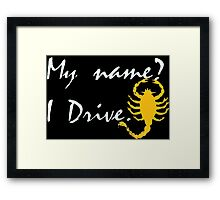 My name? Drive Quote. Framed Print