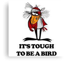 It's Tough to Be a Bird Canvas Print