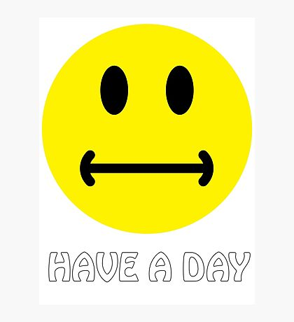 Have a day. :-| Photographic Print