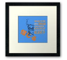 Believe It! Framed Print