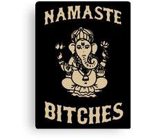 Namaste Bitches Canvas Print