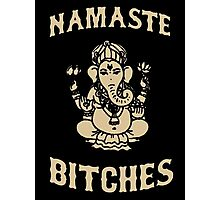 Namaste Bitches Photographic Print