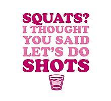 Squats or Shots? Photographic Print