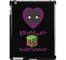 Enderman is Frienderman iPad Case/Skin