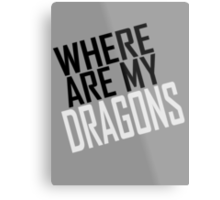 WHERE ARE MY DRAGONS - BLACK FONT Metal Print