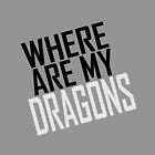 WHERE ARE MY DRAGONS - BLACK FONT by Articles & Anecdotes