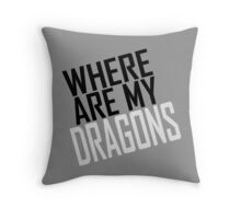 WHERE ARE MY DRAGONS - BLACK FONT Throw Pillow
