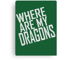 WHERE ARE MY DRAGONS - ONE LINER Canvas Print