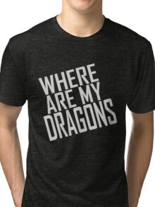 WHERE ARE MY DRAGONS - ONE LINER Tri-blend T-Shirt