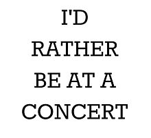 I'd Rather Be At A Concert Black Photographic Print