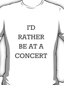 I'd Rather Be At A Concert Black T-Shirt