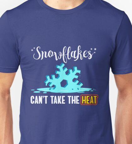 Snowflakes Can't Take The Heat Unisex T-Shirt