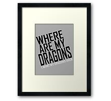 WHERE ARE MY DRAGONS - WHITE FONT Framed Print