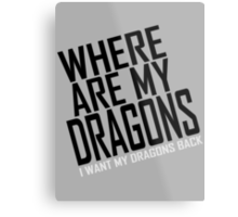 WHERE ARE MY DRAGONS - WHITE FONT Metal Print