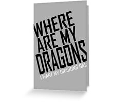 WHERE ARE MY DRAGONS - WHITE FONT Greeting Card