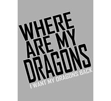 WHERE ARE MY DRAGONS - WHITE FONT Photographic Print