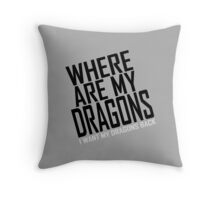 WHERE ARE MY DRAGONS - WHITE FONT Throw Pillow