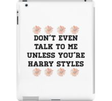 don't even talk to me unless you're harry styles iPad Case/Skin