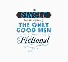 Forever single thanks to fictional characters T-Shirt