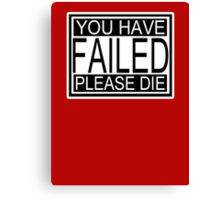 You have failed please die sign Canvas Print