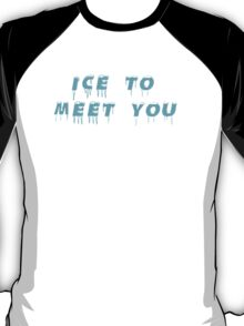 Ice to meeet you! T-Shirt