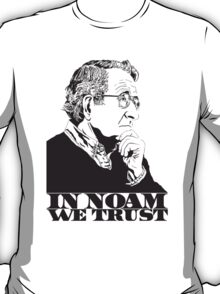 Noam Chomsky - In Noam We Trust - MIT Professor, Activist, Political Speaker T-Shirt