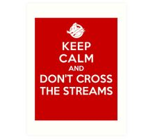 Keep Calm and Don't Cross the Streams Art Print