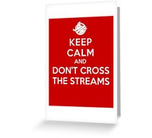 Keep Calm and Don't Cross the Streams Greeting Card