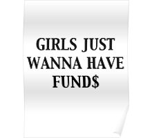 GIRLS JUST WANNA HAVE FUND$ Poster