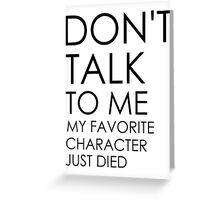 Don't talk to me anyway. Greeting Card