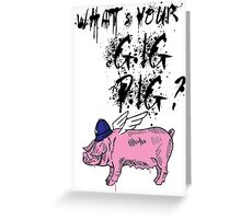 What's Your Gig Pig? Greeting Card