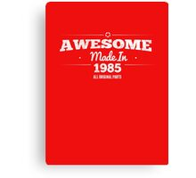 Awesome Made in 1985 All Original Parts Canvas Print