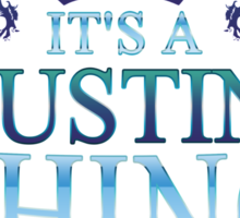 it's a JUSTIN thing Sticker