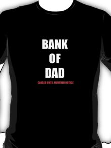 BANK OF DAD CLOSED UNTIL FURTHER NOTICE T-Shirt