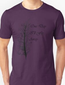 One Day I'll Fly Away T-Shirt