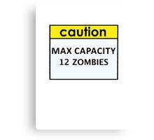 Max Capacity 12 Zombies Canvas Print