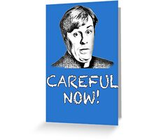 FATHER DOUGAL MAGUIRE - CAREFUL NOW! Greeting Card