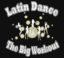 Latin Dance - The Big Workout T-shirt by 4Flexiway
