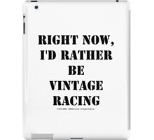 Right Now, I'd Rather Be Vintage Racing - Black Text iPad Case/Skin