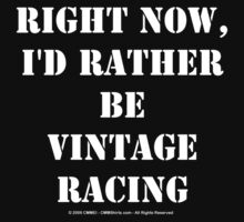 Right Now, I'd Rather Be Vintage Racing - White Text by cmmei